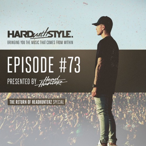 Episode 73 - The Return Of Headhunterz | HARD with STYLE | Presented by Headhunterz