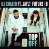 DJ Khaled - Top Off (Ft. Jay-Z, Beyonce & Jay Z)