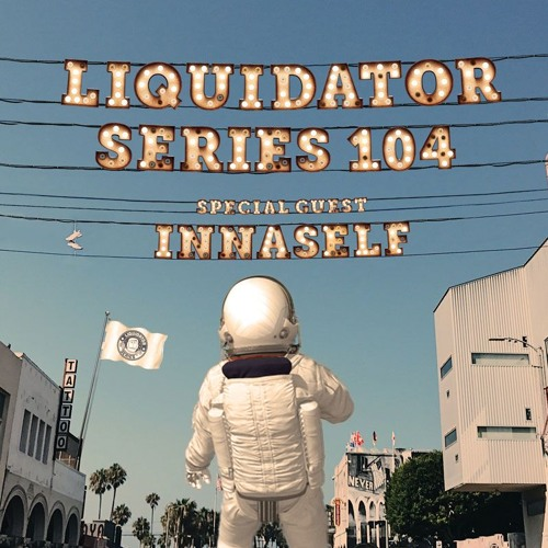 Liquidator Series 104 Special Guest innaSelf March 2018