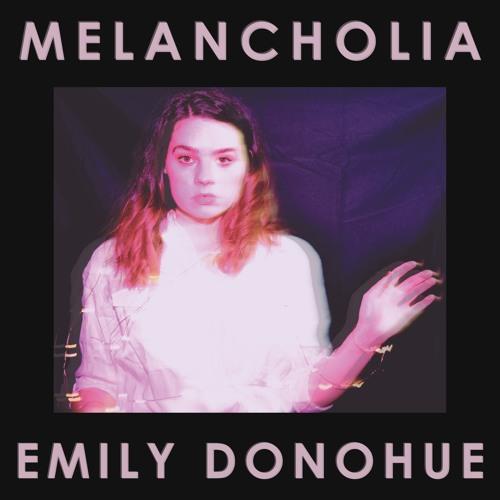 "Emily Donohue - ""Melancholia"""