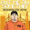 Put Me On Somethin (Brandon Fox remix) P-LO, E-40