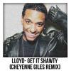 Lloyd - Get It Shawty (Cheyenne Giles Remix)