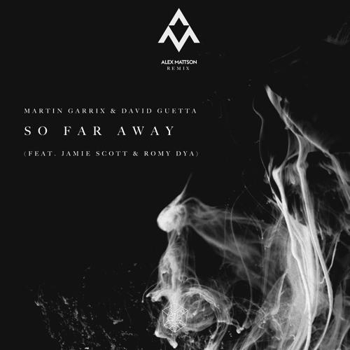Martin Garrix & David Guetta - So Far Away (Alex Mattson Remix)