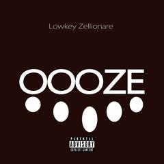 OOOZE - Lowkey Zellionare