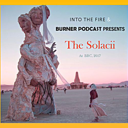 Into The Fire:  The Solacii - A Sacred Space at Radical Ritual