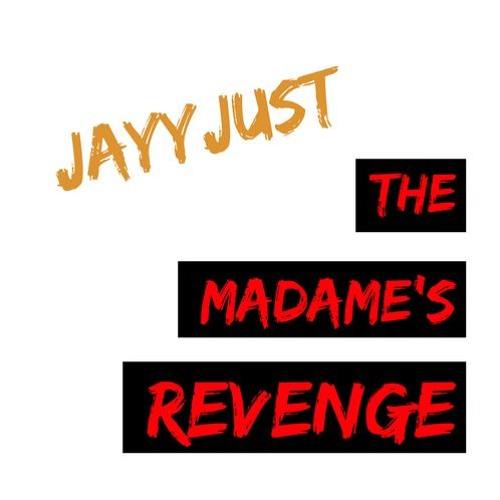 JayyJust - The Madame's Revenge