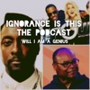 'Ignorance Is This' The Podcast Segment - The Genius Of Will I. Am