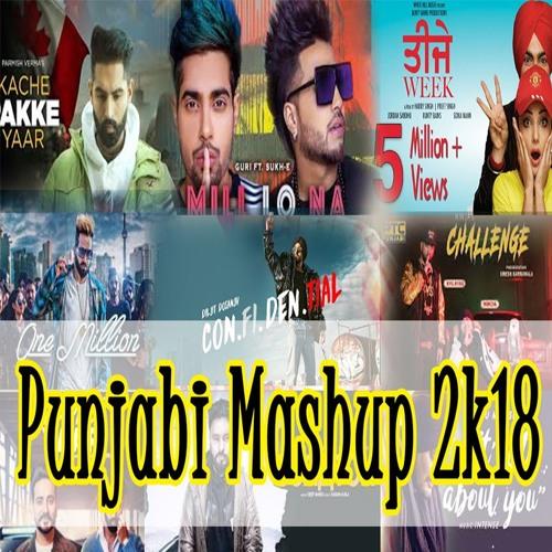 Punjabi Mashup 2k18   Dj Remix   Latest Punjabi Song 2018