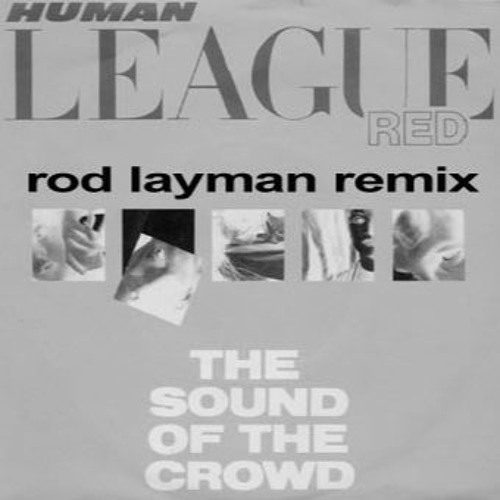 Human League - The Sound Of The Crowd (Rod Layman Remix)