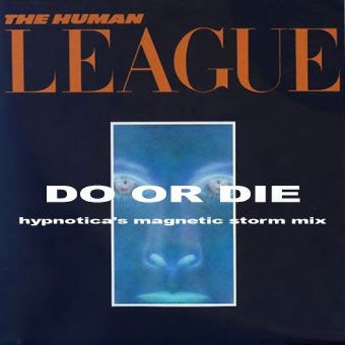 Human League - Do or Die (Hypnoticas Magnetic Storm Mix)