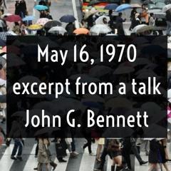 May 16 1970  excerpt from a talk : John G Bennett