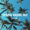Spring Break Mix 2018