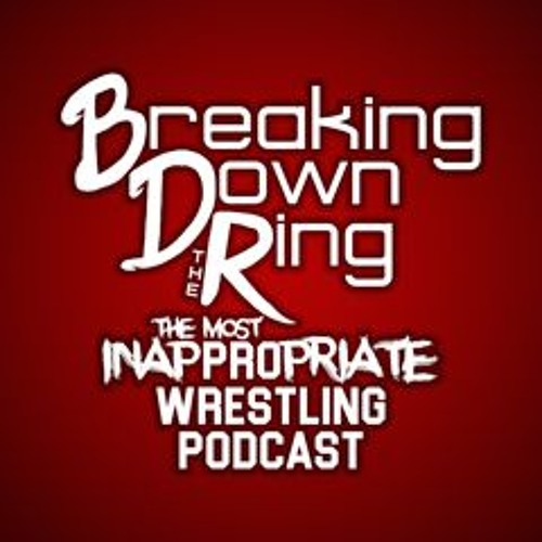 Breaking Down the Ring -Episode 57 - 02-28-18