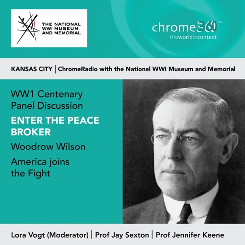 Chrome360 | ENTER THE PEACE BROKER | PANEL DISCUSSION | National WWI Museum & Memorial, Kansas City