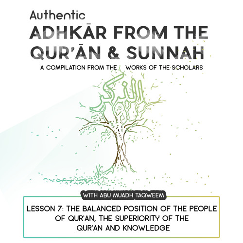Lesson 7: The balanced position of the people of Qur'an, The Superiority of the Qur'an and Knowledge