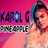 KAROL G - PINEAPPLE [¡POWER! DJ JHON MOSQUERA] @ Click En ''Comprar'' Para Descargar Gratis