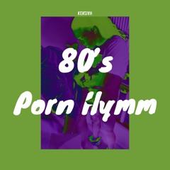 80s Porn Hymmnnn