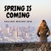 Spring Is Coming | Chill & Chillout Mixtape 2018