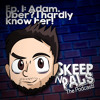 Skeep 'n Pals - The Podcast! - Episode 1 (Adam. Uber? I barely know her!)
