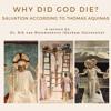"Rik Van Nieuwenhove - ""Why Did God Die? Salvation According to Thomas Aquinas"""