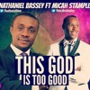 NATHANIEL BASSEY feat MICAH STAMPLEY-THIS GOD IS TOO GOOD O