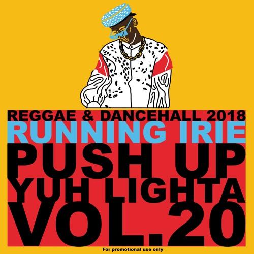 PUSH UP YUH LIGHTA VOL.20 - RUNNING IRIE SOUND