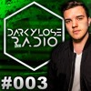 DARKYLOSE RADIO 003