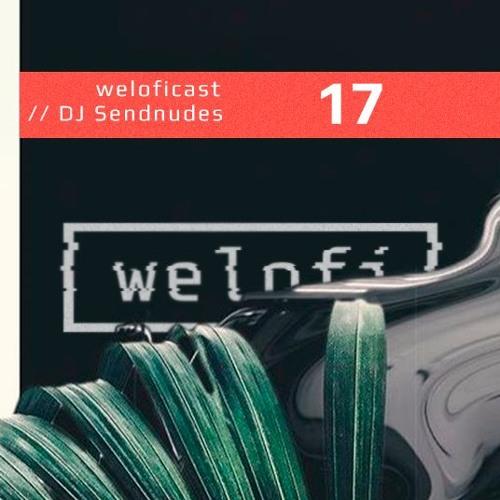 Weloficast vol. 17 w/ DJ Sendnudes //PalmStructure (Tbilisi, Georgia)