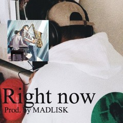 Right Now(Prod. By MADLISK)