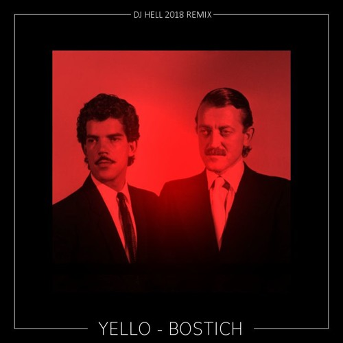 Yello - Bostich (DJ Hell 2018 Remix)