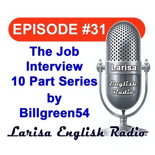 The Job Interview Ten Part Series by Billgreen54 English Radio Episode 31
