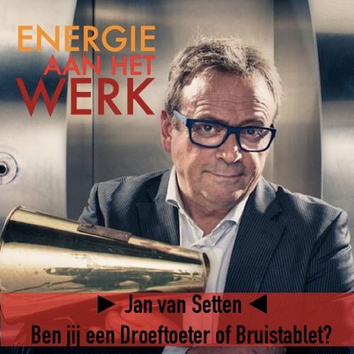 #11 - Ben jij een Droeftoeter op Bruistablet, met Jan van Setten