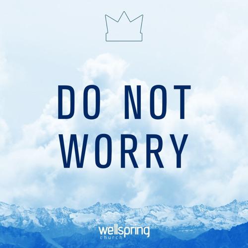 Do Not Worry | Pastor Aaron Bolduc