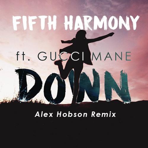 Fifth Harmony ft. Gucci Mane - Down (Alex Hobson Remix)