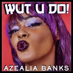 Azealia Banks - Wut U Do - Final Version CDQ 2018