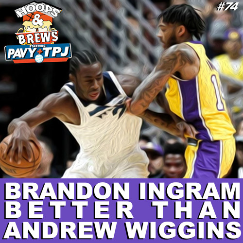 Hoops N Brews #74: Brandon Ingram Better Than Andrew Wiggins (feat. @Its_TSM & @THEJoltss)