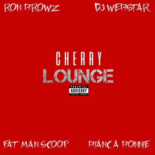 DJ Webstar x Ron Browz x Bianca Bonnie x FatMan Scoop - Cherry Lounge(Fuck It Up)