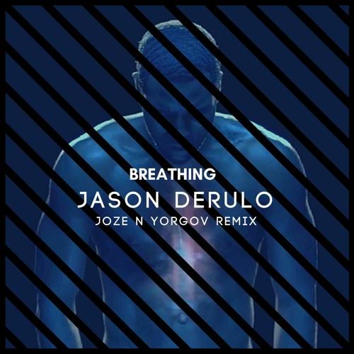 JASON DERULO - BREATHING (JOZE N YORGOV REMIX)[FREE DOWNLOAD