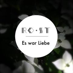 RO•ST - Es war Liebe
