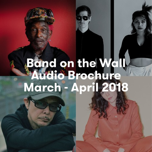 Band on the Wall audio brochure March - April 2018