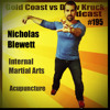 Nicholas Blewett – Tai Chi – Taijin – Internal Martial Arts – Acupuncture – Qugong – Chinese Medicine – #195 - Gold Coast vs Drew Kruck