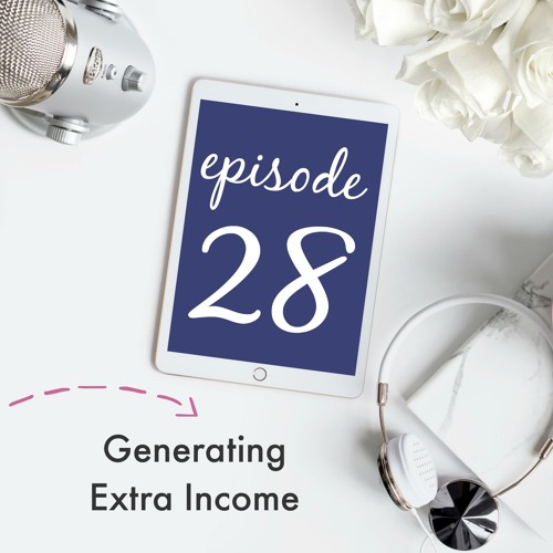 {Episode 28} Generating Extra Income