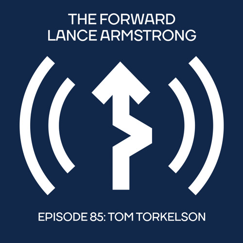 Episode 85 - Tom Torkelson // The Forward Podcast with Lance Armstrong