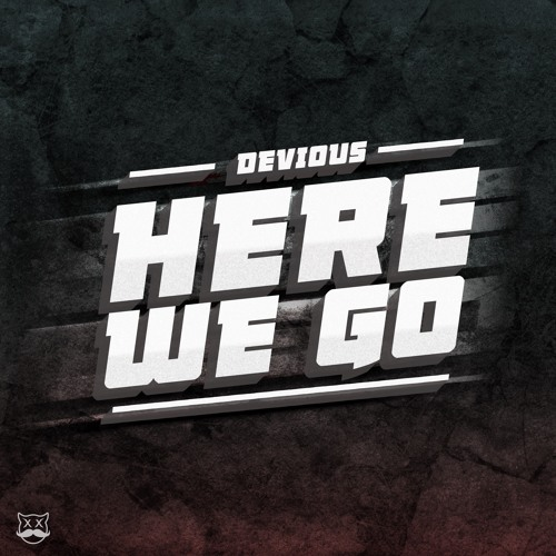 Devious - Here We Go (Free Download) by Devious   Free Listening on