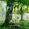 Epitaph for the Ash, By Lisa Samson, Read by Charlotte Strevens
