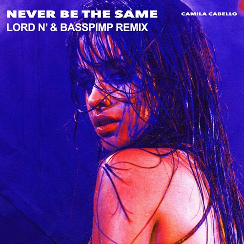 Download Camila Cabello - Never Be The Same (Lord N' & Basspimp Remix) - Free Download