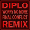 DIPLO - WORRY NO MORE (FINAL CONFLICT REMIX)FREE DL