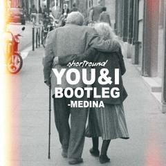You&I (Shortround Bootleg)- Medina
