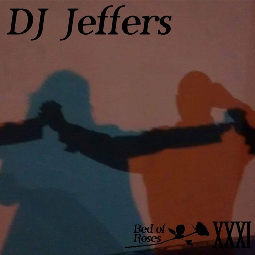 Bed of Roses Podcast XXXI - DJ Jeffers