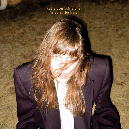 Katie Von Schleicher - Glad To Be Here